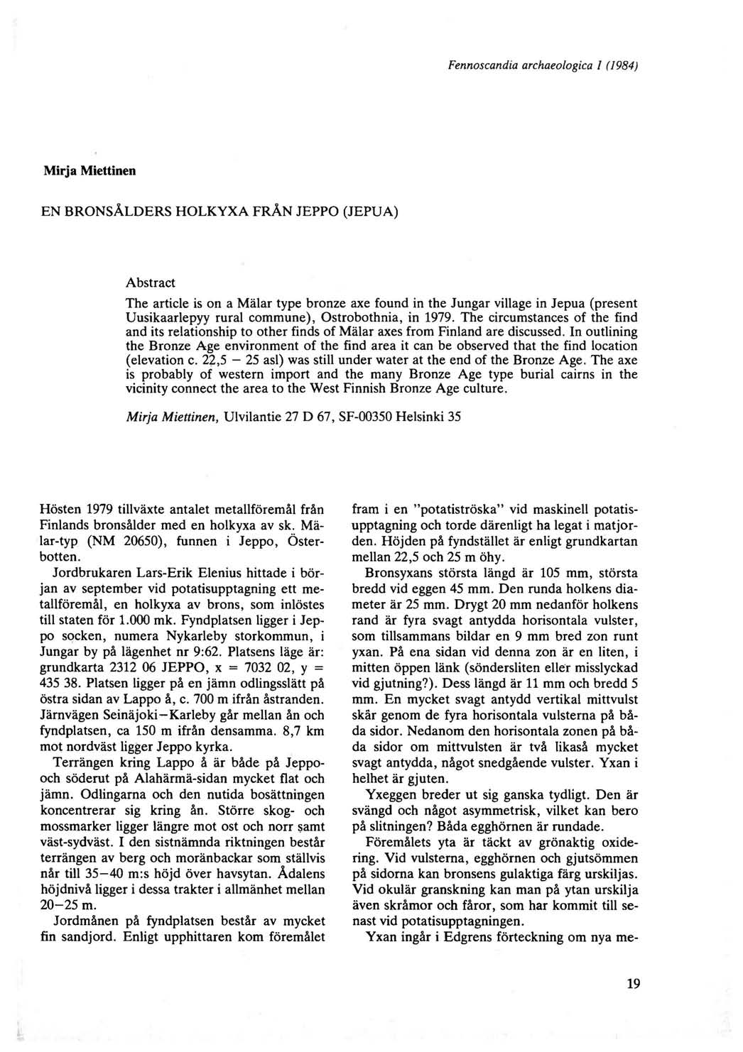 Fennoscandia archaeoiogica I (1984) Mirja Miettinen EN BRONSALDERS HOLKYXA FRAN JEPPO (JEPUA) Abstract The article is on a Mlilar type bronze axe found in the Jungar village in Jepua (present