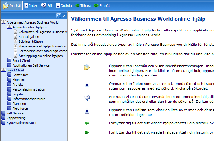 3.9.1 Innehåll Agresso Business Worlds online-hjälp Systemet Agresso Business World online-hjälp täcker alla aspekter av applikationen Agresso Smart Client och Self Service.