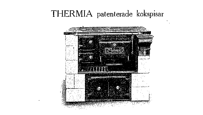 Thermia, Sweden 1923 Thermia-Verken founded by Per Andersson 1930 45 employees and 3,600 sq.m. Launches a unique cooking stove which only has one large hob and an integrated copper container for heating hot water 1948 200 employees and 5,500 sq.