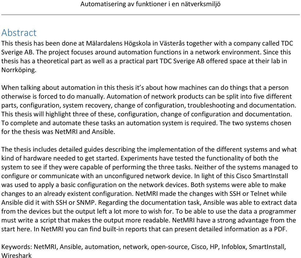 When talking about automation in this thesis it s about how machines can do things that a person otherwise is forced to do manually.