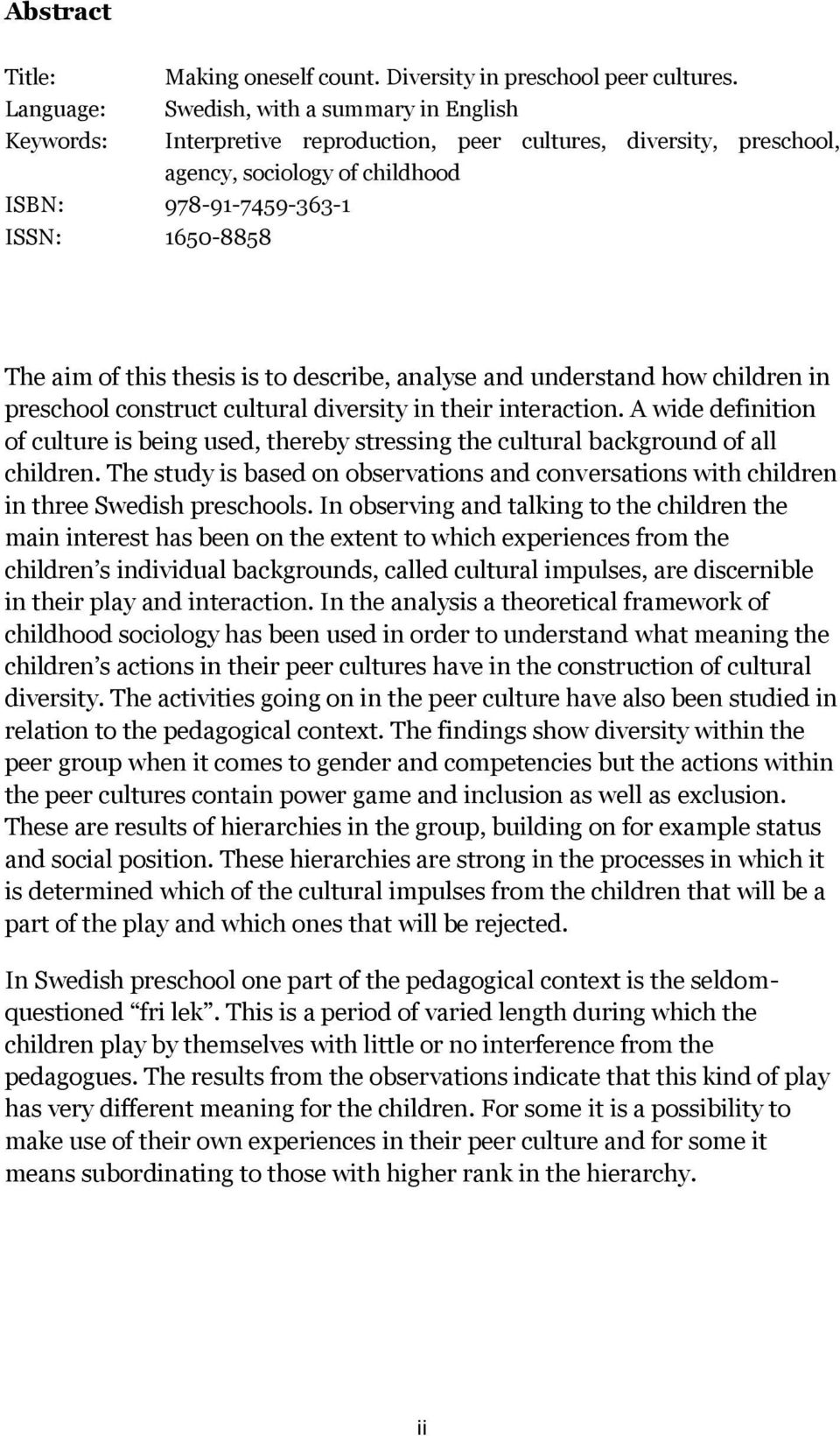 describe, analyse and understand how children in preschool construct cultural diversity in their interaction.