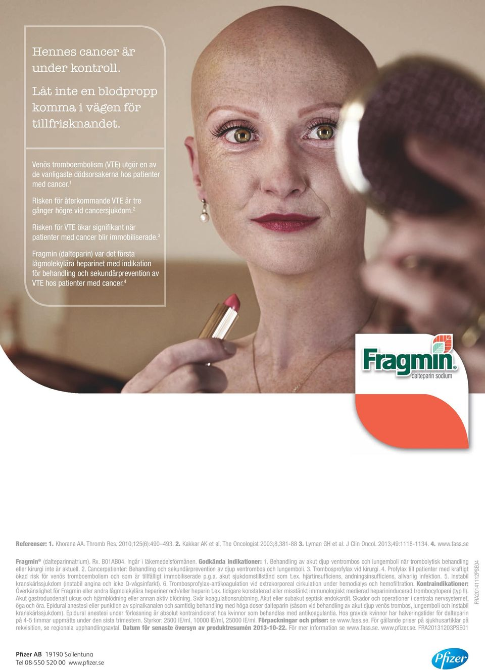 3 Fragmin (dalteparin) var det första lågmolekylära heparinet med indikation för behandling och sekundärprevention av VTE hos patienter med cancer. 4 Referenser: 1. Khorana AA. Thromb Res.