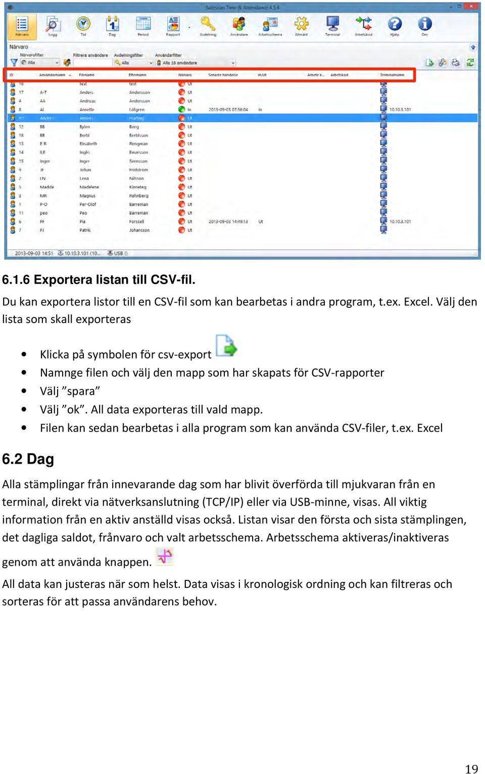 Filen kan sedan bearbetas i alla program som kan använda CSV- filer, t.ex. Excel 6.