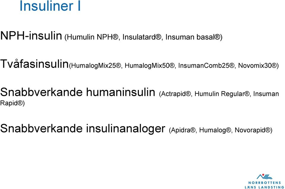 ) Snabbverkande humaninsulin (Actrapid, Humulin Regular, Insuman