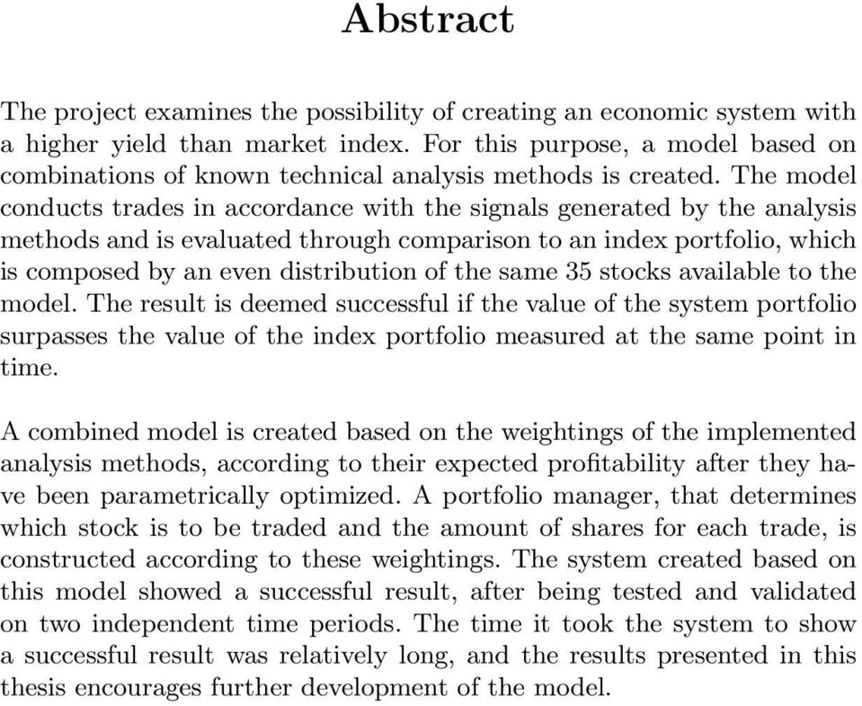 The model conducts trades in accordance with the signals generated by the analysis methods and is evaluated through comparison to an index portfolio, which is composed by an even distribution of the