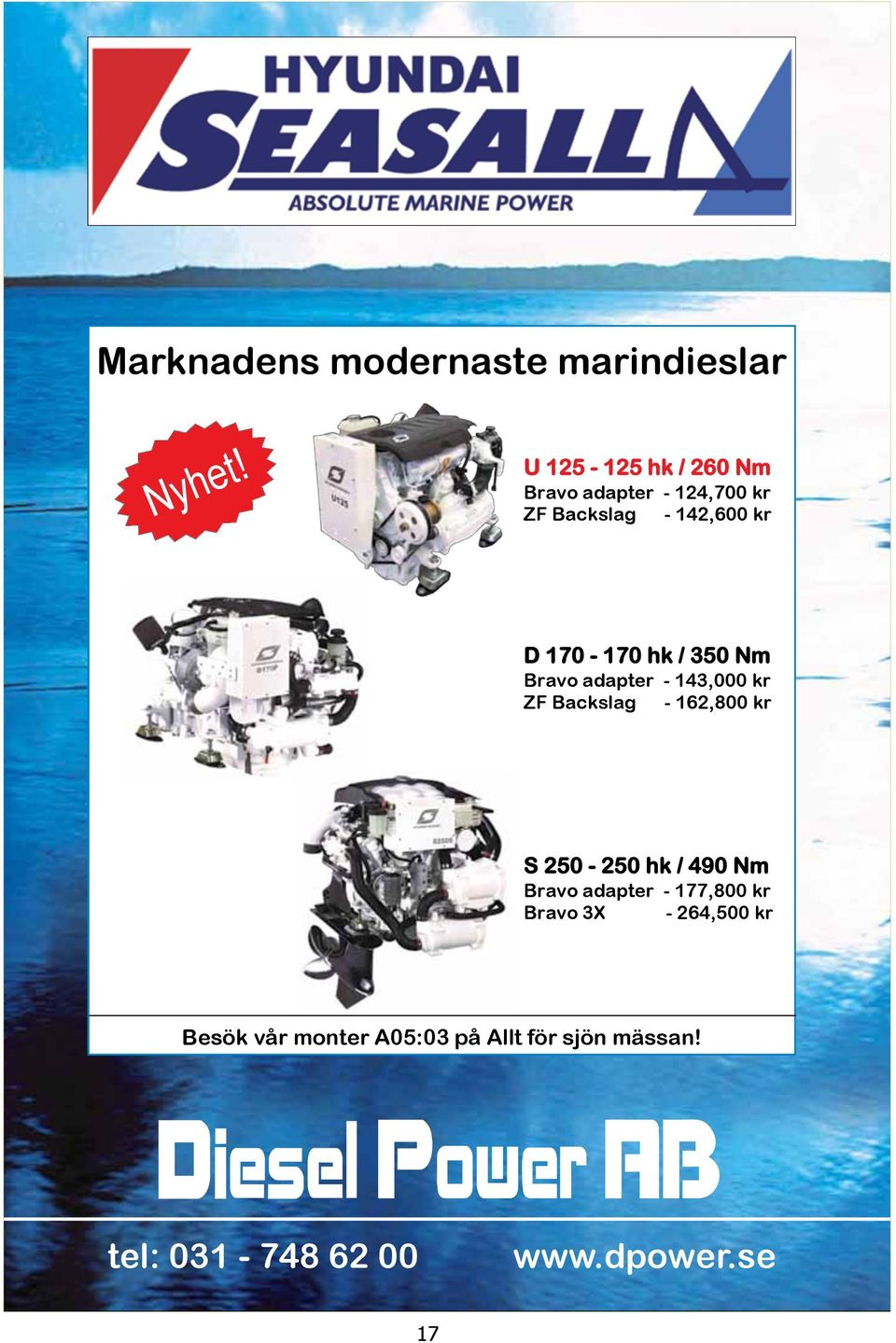 / 350 Nm Bravo adapter - 143,000 kr ZF Backslag - 162,800 kr S 250-250 hk / 490 Nm