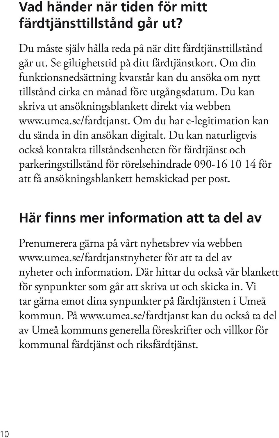 Om du har e-legitimation kan du sända in din ansökan digitalt.