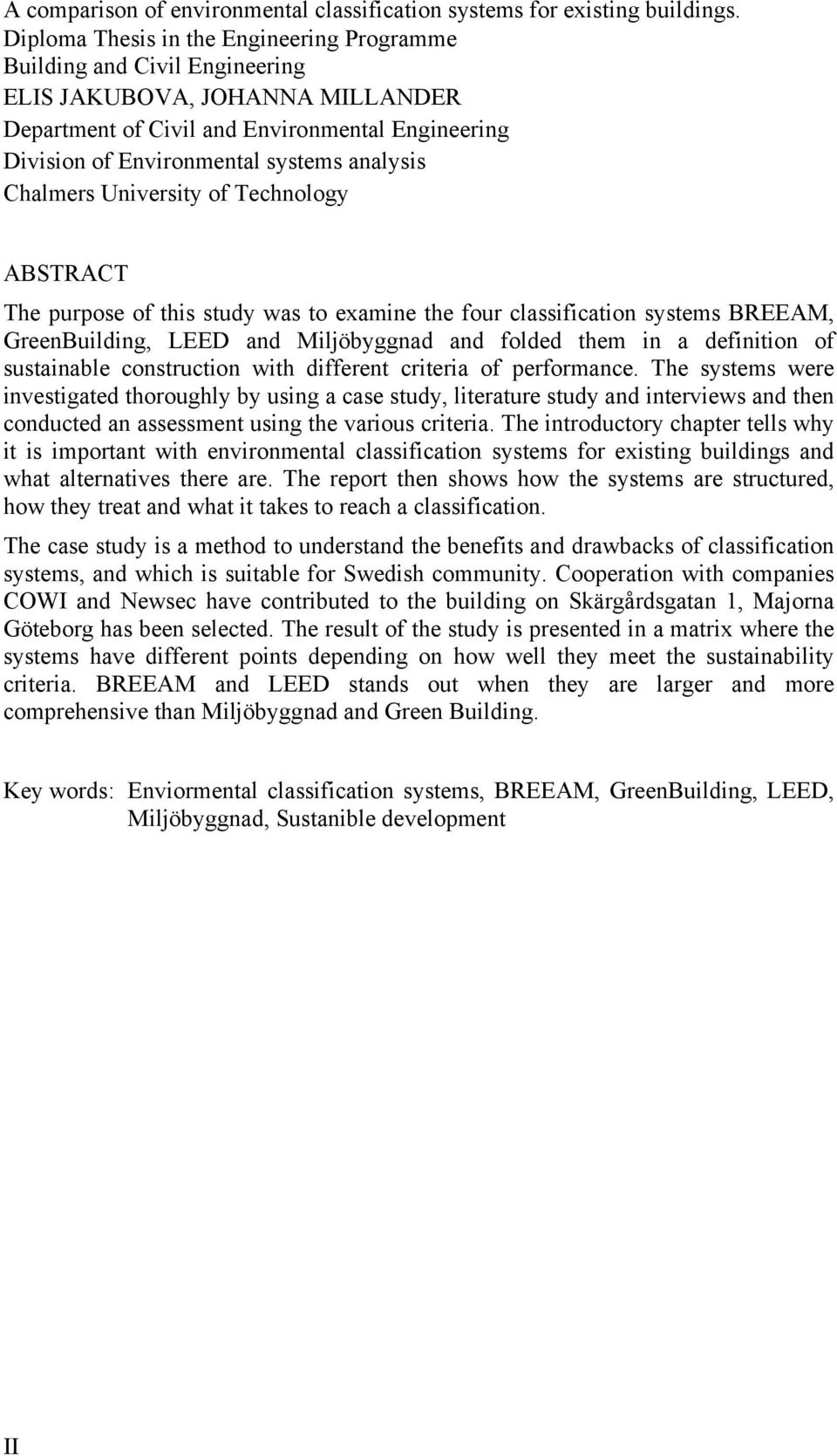 analysis Chalmers University of Technology ABSTRACT The purpose of this study was to examine the four classification systems BREEAM, GreenBuilding, LEED and Miljöbyggnad and folded them in a