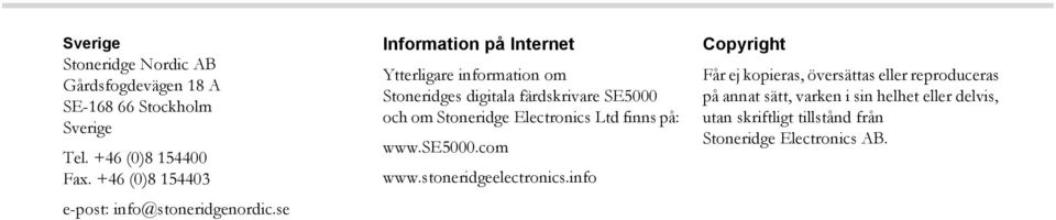 se Information på Internet Ytterligare information om Stoneridges digitala färdskrivare SE5000 och om Stoneridge Electronics