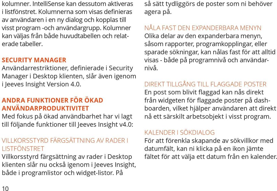 SECURITY MANAGER Användarrestriktioner, definierade i Security Manager i Desktop klienten, slår även igenom i Jeeves Insight Version 4.0.