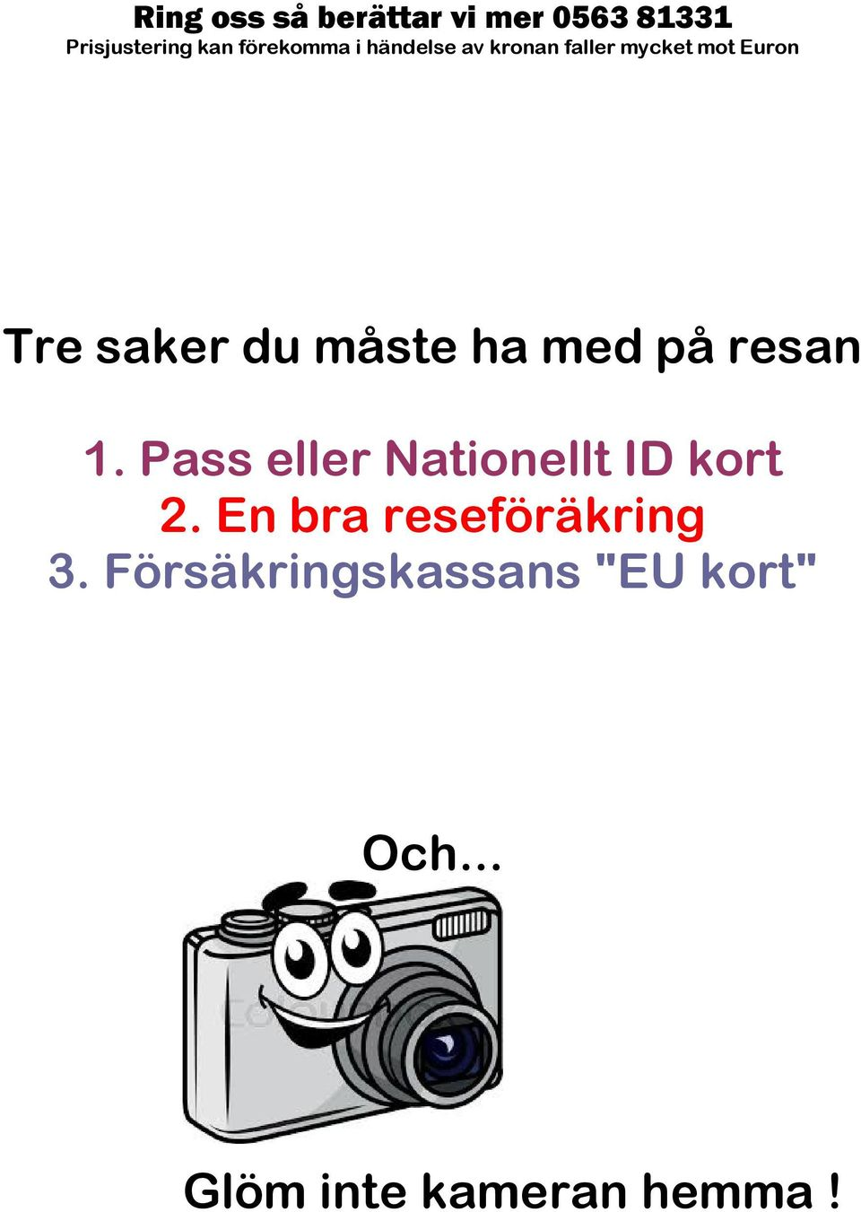 med på resan 1. Pass eller Nationellt ID kort 2.