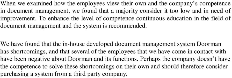 We have found that the in-house developed document management system Doorman has shortcomings, and that several of the employees that we have come in contact with have