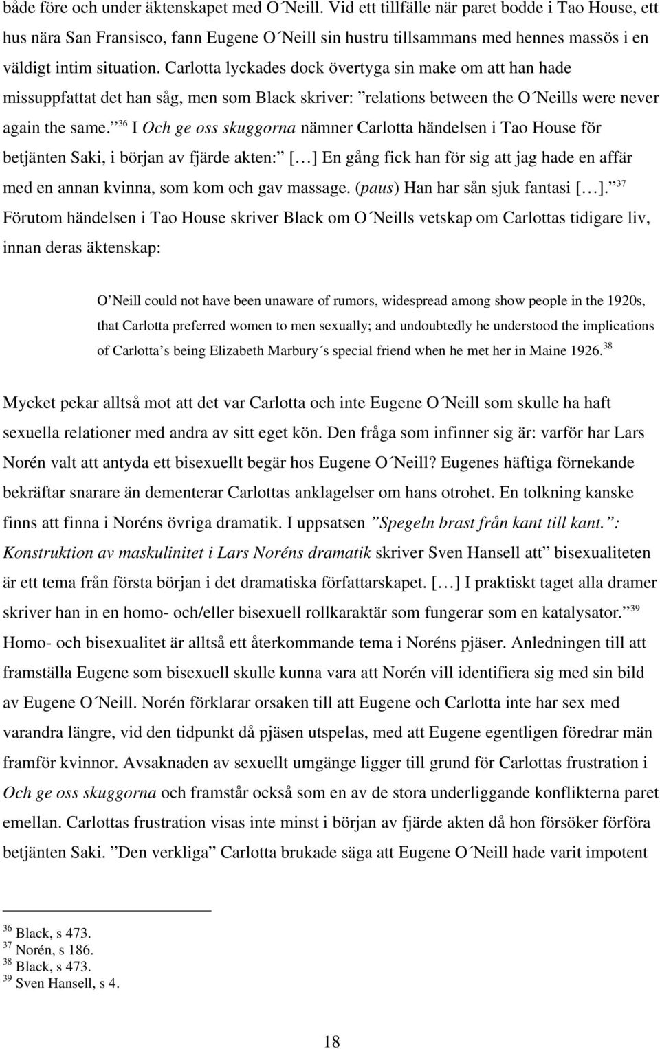 Carlotta lyckades dock övertyga sin make om att han hade missuppfattat det han såg, men som Black skriver: relations between the O Neills were never again the same.