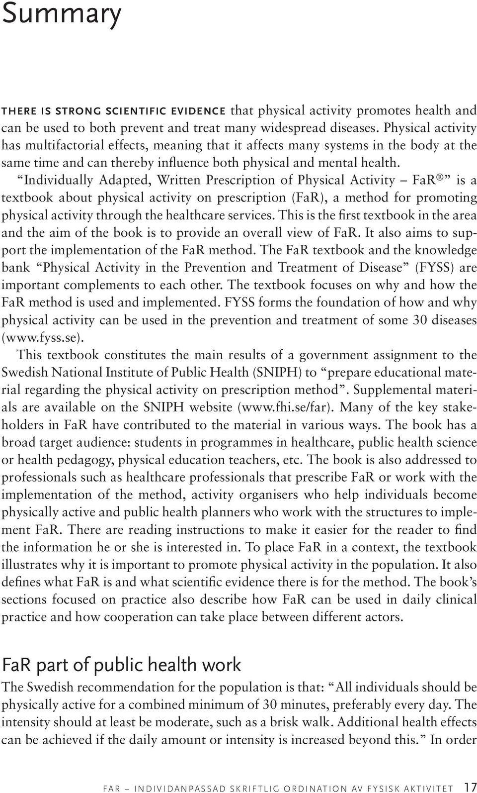 Individually Adapted, Written Prescription of Physical Activity FaR is a textbook about physical activity on prescription (FaR), a method for promoting physical activity through the healthcare