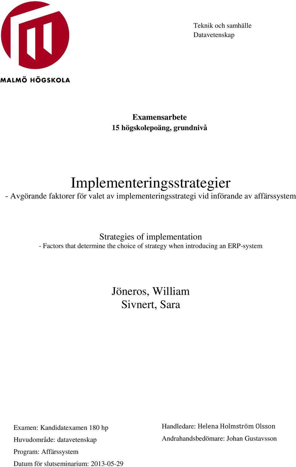 of strategy when introducing an ERP-system Jöneros, William Sivnert, Sara Examen: Kandidatexamen 180 hp Huvudområde: