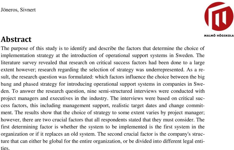 As a result, the research question was formulated: which factors influence the choice between the big bang and phased strategy for introducing operational support systems in companies in Sweden.