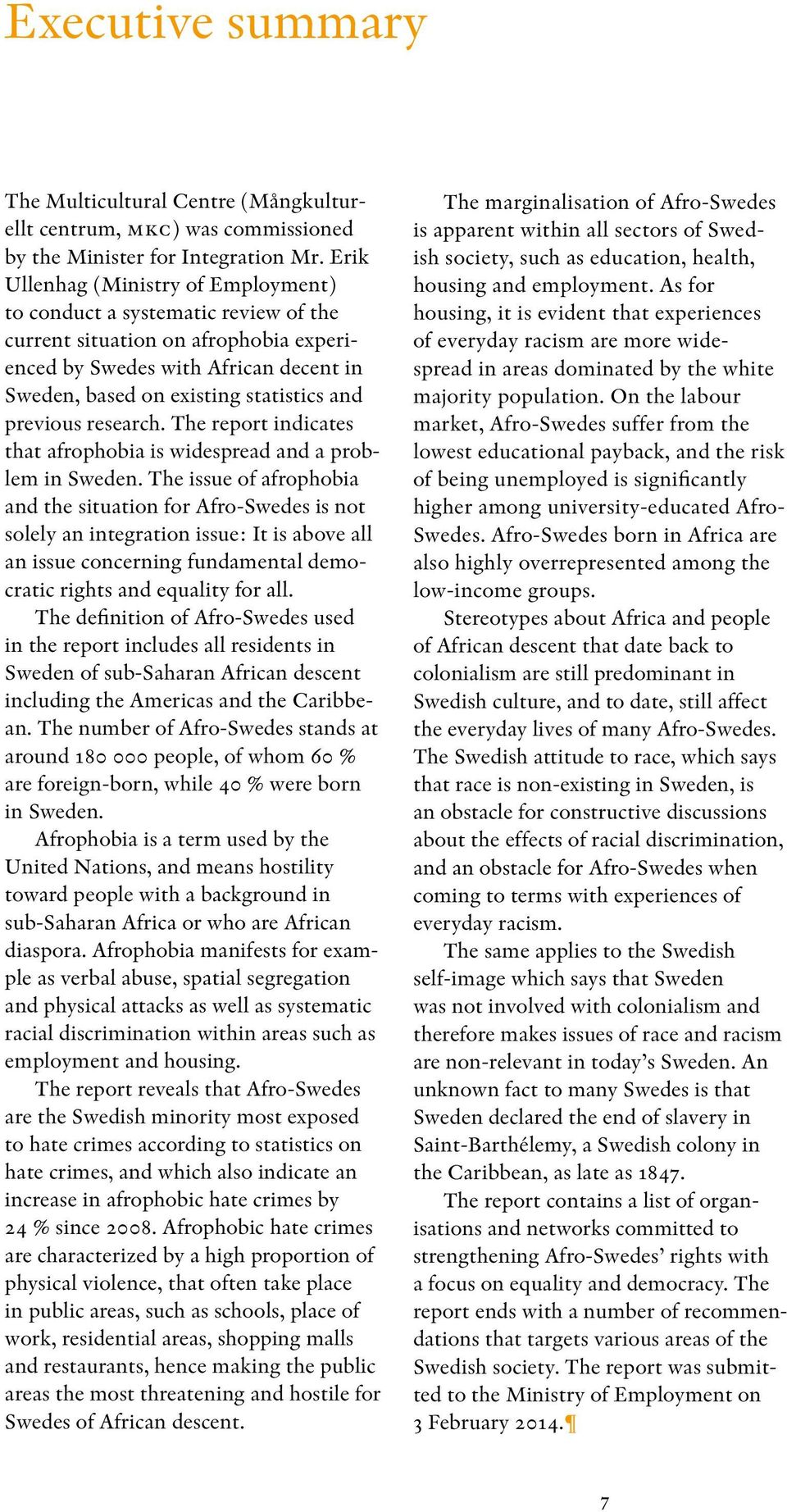 previous research. The report indicates that afrophobia is widespread and a problem in Sweden.