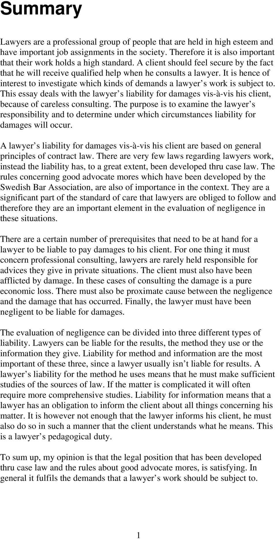 This essay deals with the lawyer s liability for damages vis-à-vis his client, because of careless consulting.
