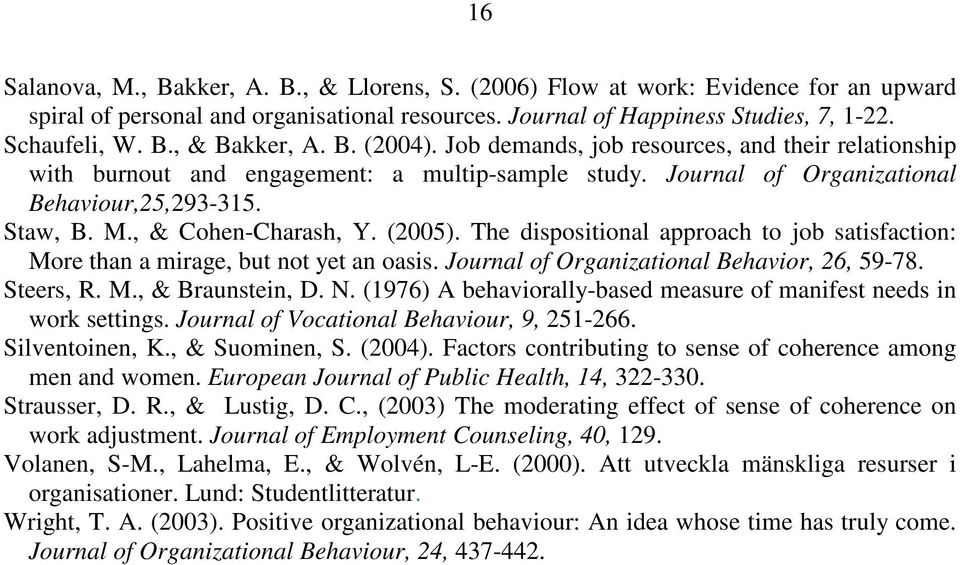 (2005). The dispositional approach to job satisfaction: More than a mirage, but not yet an oasis. Journal of Organizational Behavior, 26, 59-78. Steers, R. M., & Braunstein, D. N.
