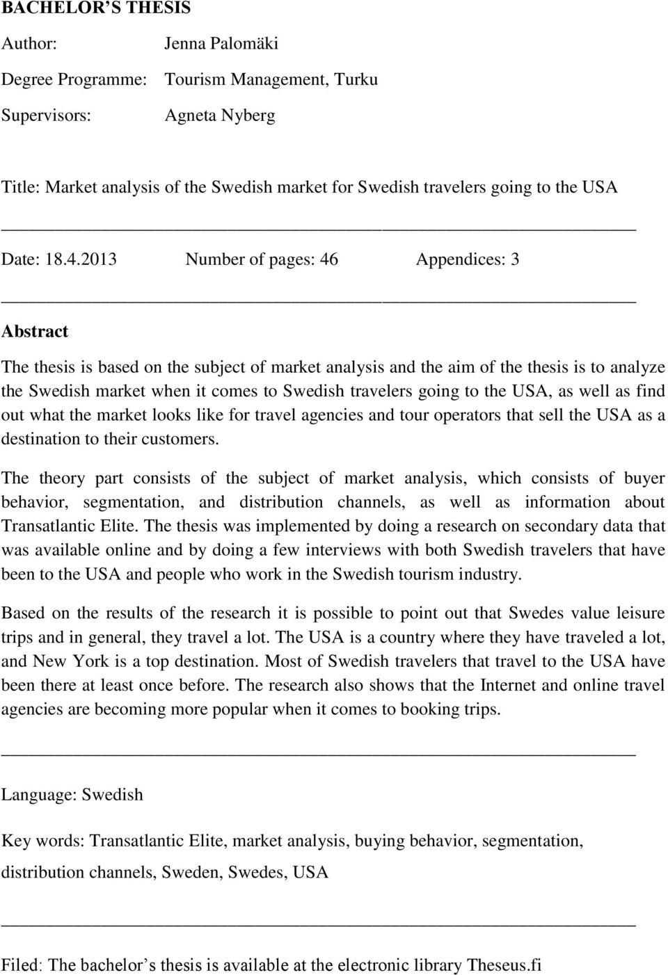 2013 Number of pages: 46 Appendices: 3 Abstract The thesis is based on the subject of market analysis and the aim of the thesis is to analyze the Swedish market when it comes to Swedish travelers