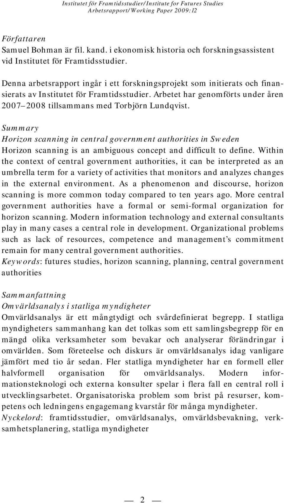 Summary Horizon scanning in central government authorities in Sweden Horizon scanning is an ambiguous concept and difficult to define.