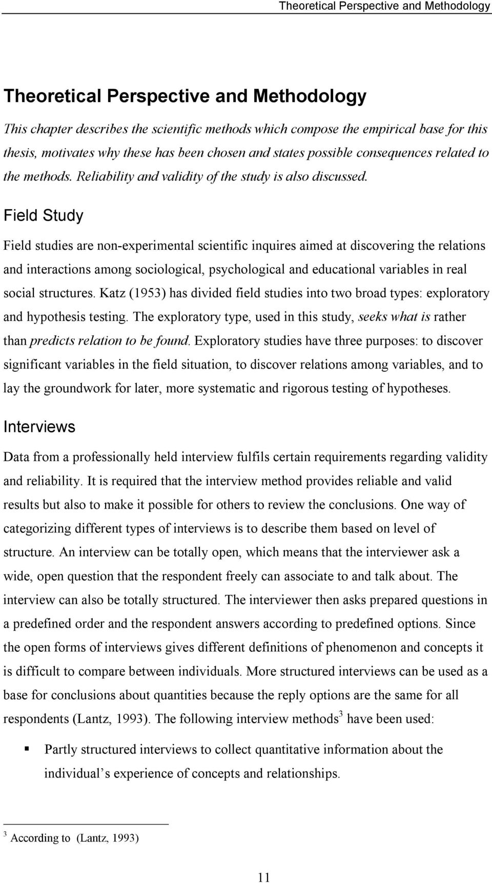 Field Study Field studies are non-experimental scientific inquires aimed at discovering the relations and interactions among sociological, psychological and educational variables in real social
