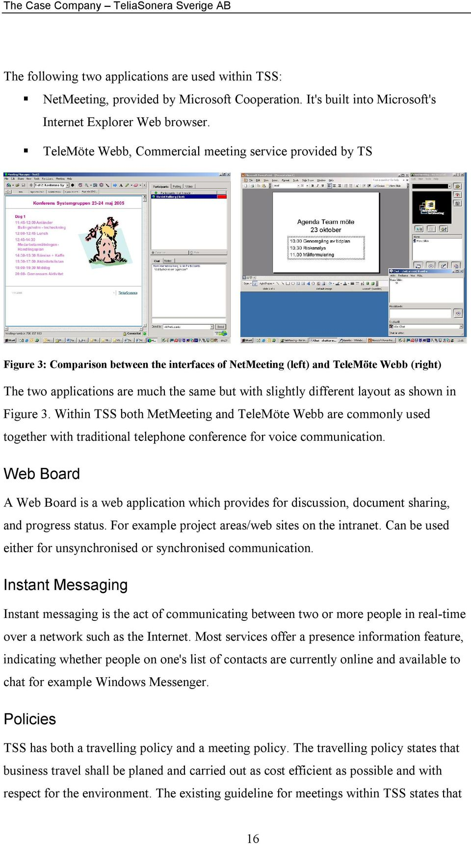 slightly different layout as shown in Figure 3. Within TSS both MetMeeting and TeleMöte Webb are commonly used together with traditional telephone conference for voice communication.