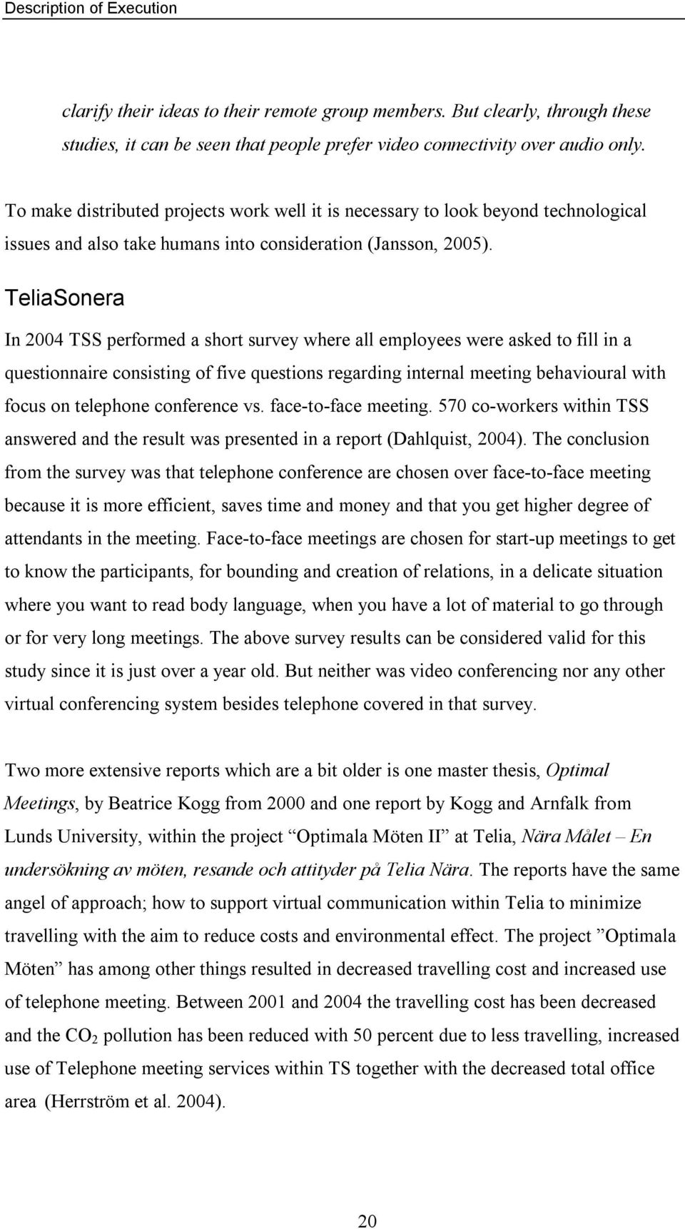 TeliaSonera In 2004 TSS performed a short survey where all employees were asked to fill in a questionnaire consisting of five questions regarding internal meeting behavioural with focus on telephone
