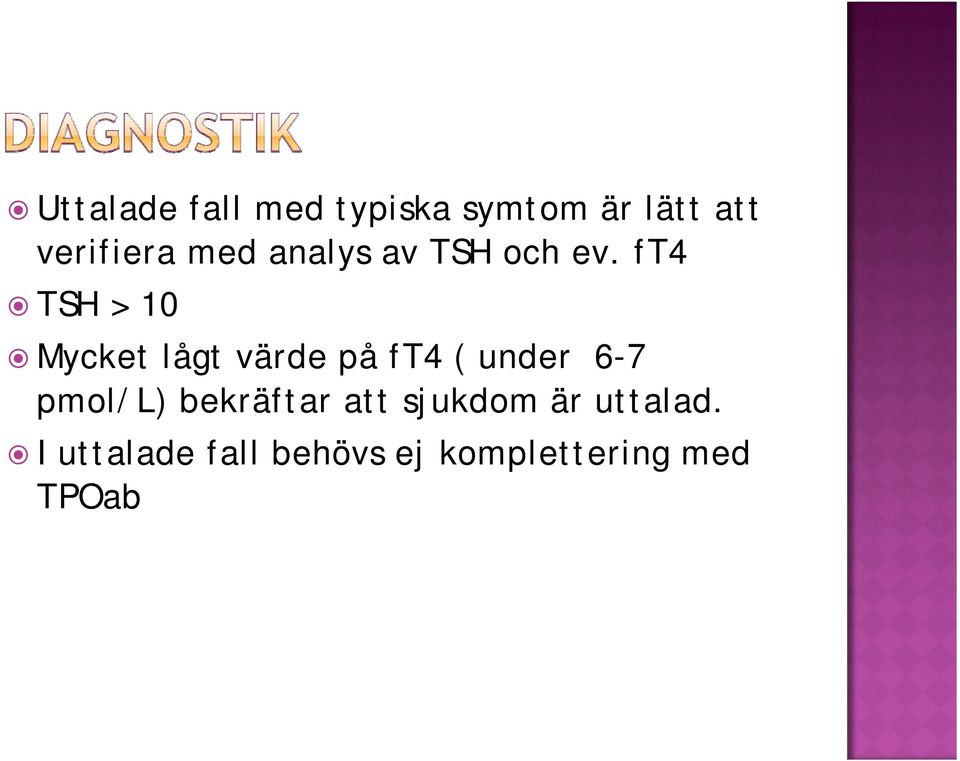 ft4 TSH > 10 Mycket lågt värde på ft4 ( under 6-7