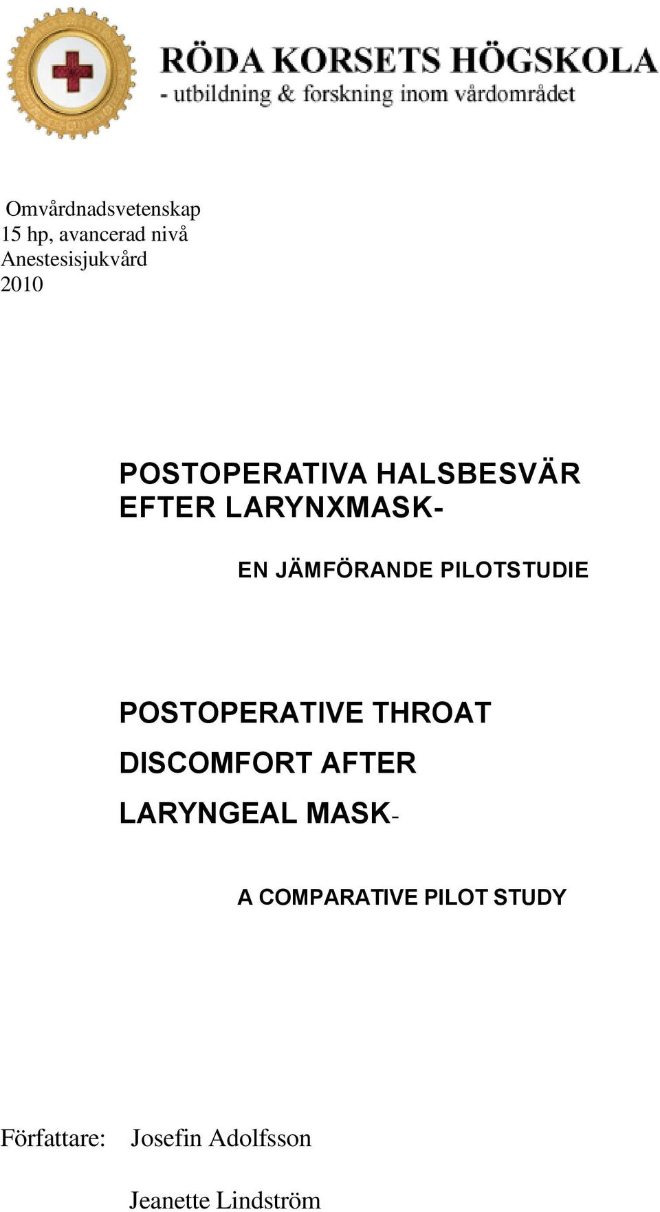 PILOTSTUDIE POSTOPERATIVE THROAT DISCOMFORT AFTER LARYNGEAL MASK-