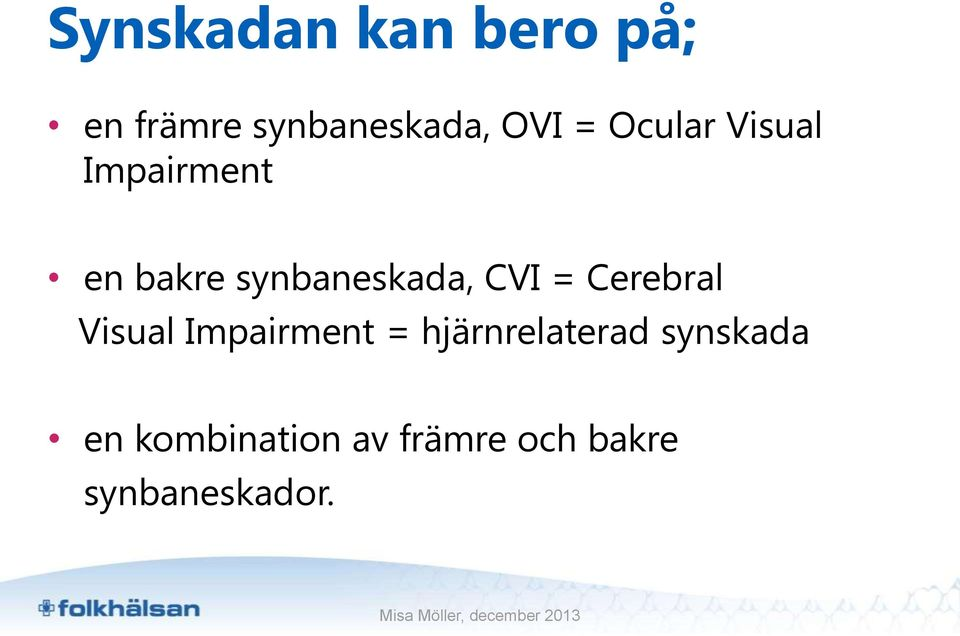 = Cerebral Visual Impairment = hjärnrelaterad