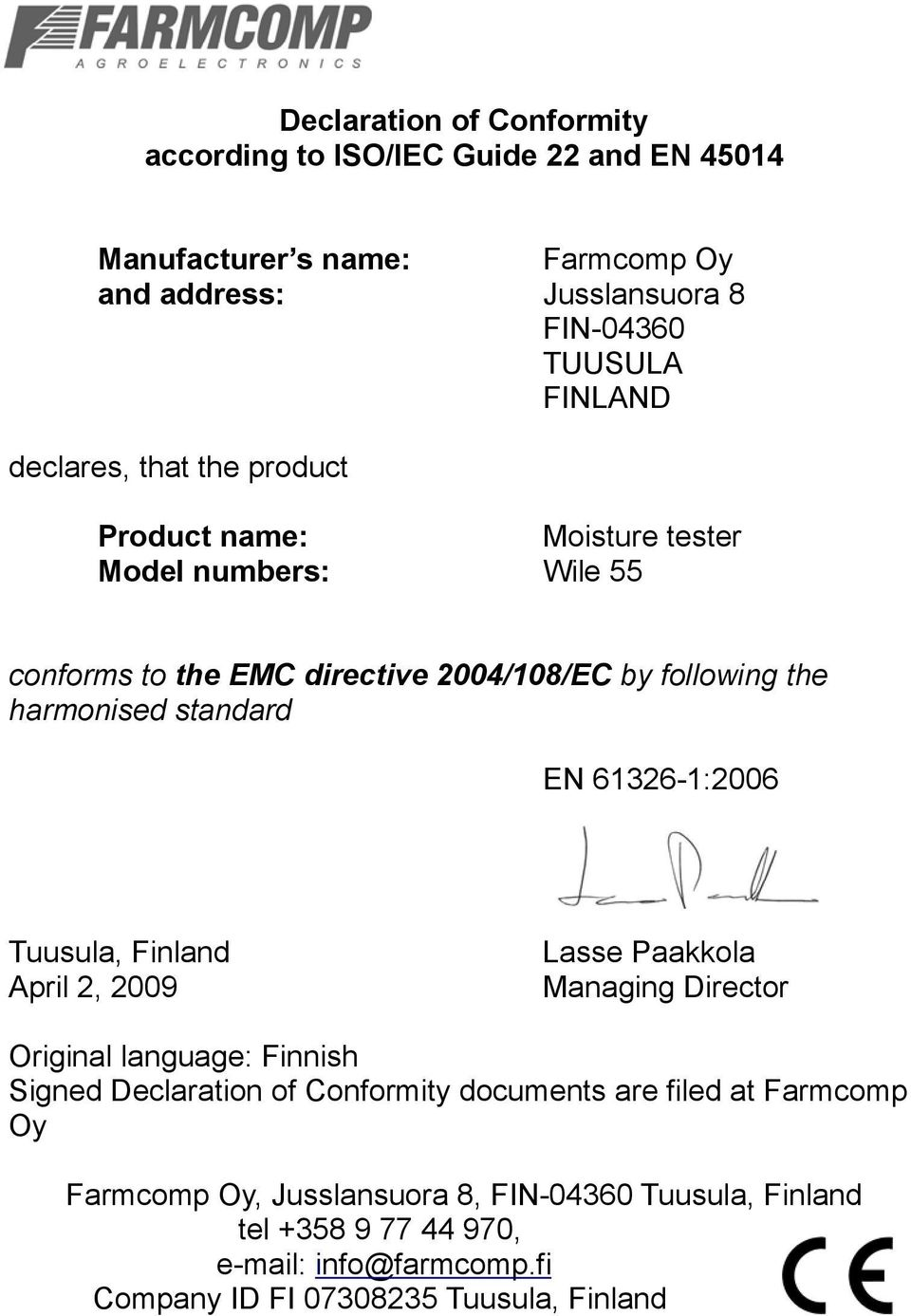 EN 61326-1:2006 Tuusula, Finland Lasse Paakkola April 2, 2009 Managing Director Original language: Finnish Signed Declaration of Conformity documents are