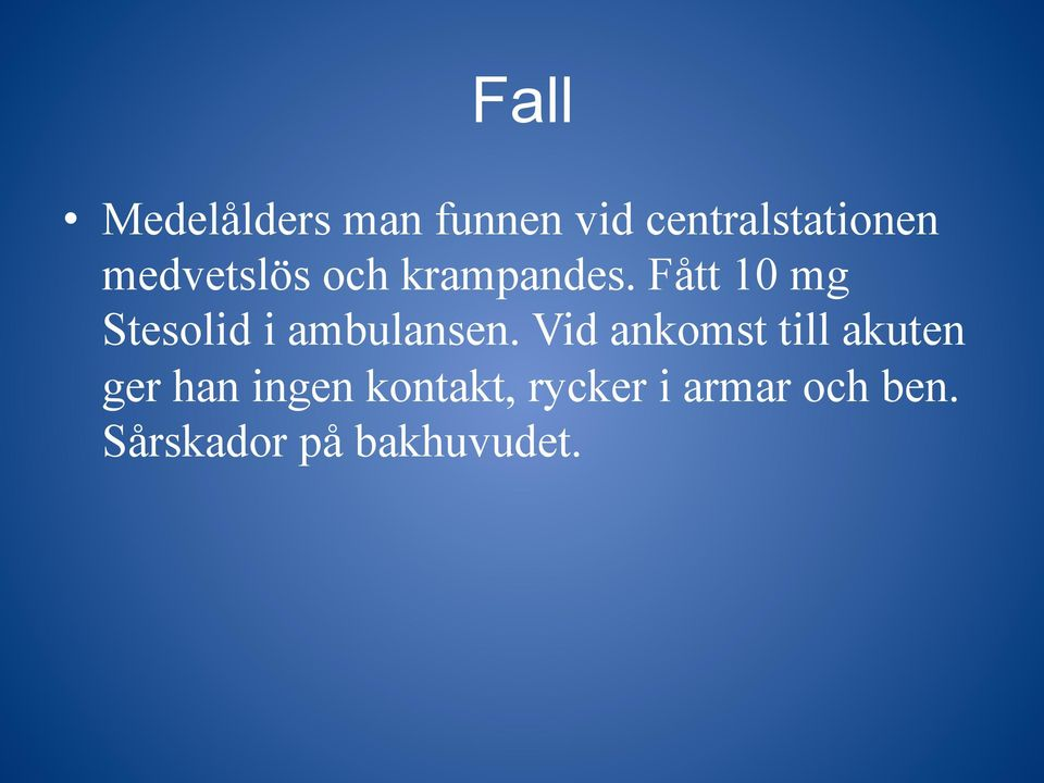 Fått 10 mg Stesolid i ambulansen.
