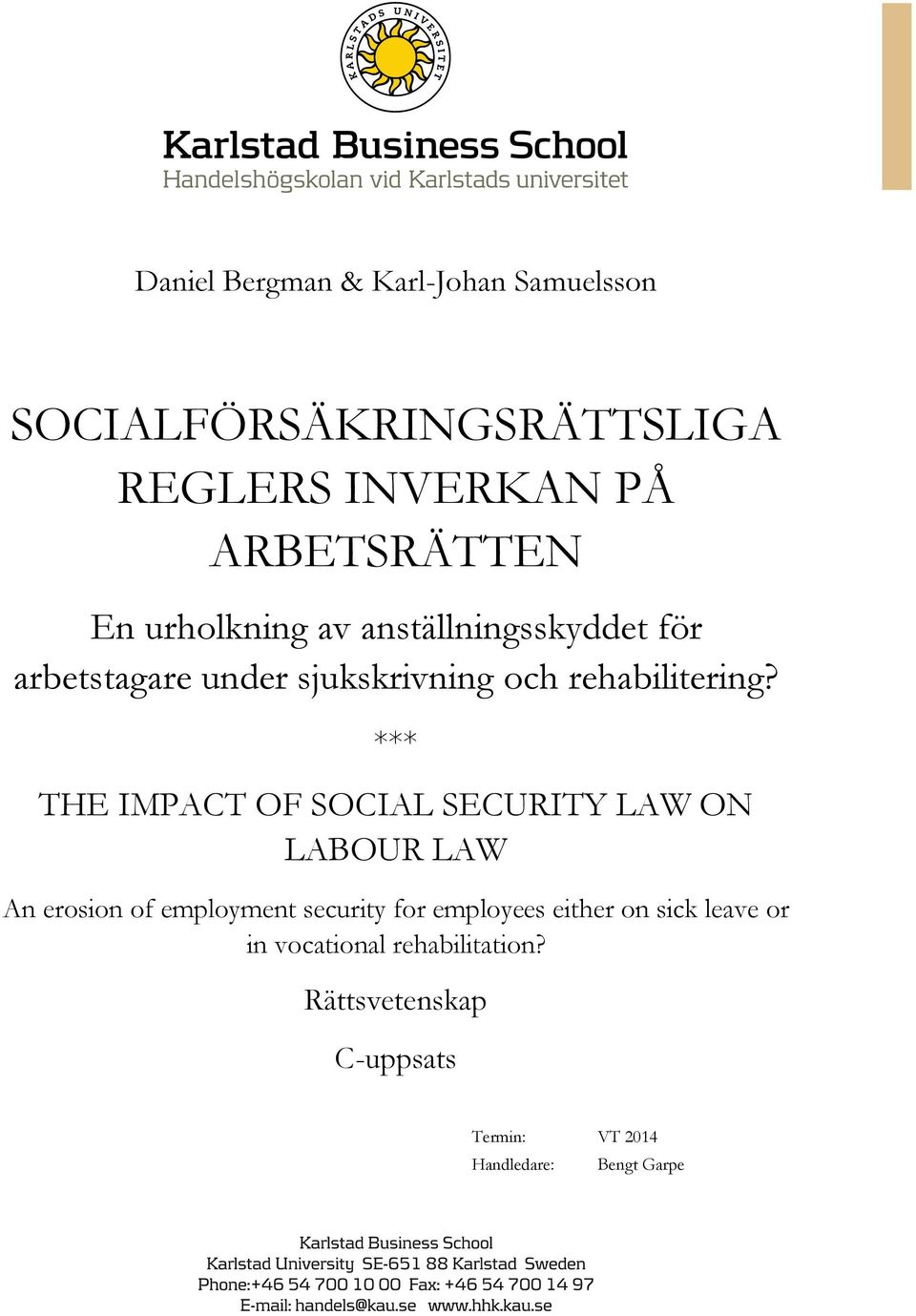 *** THE IMPACT OF SOCIAL SECURITY LAW ON LABOUR LAW An erosion of employment security for employees