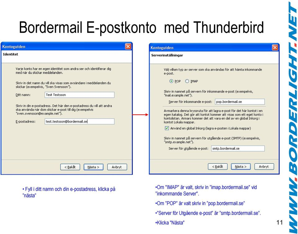 "bordermail.se"" vid inkommande Server"". Om POP är valt skriv in pop."