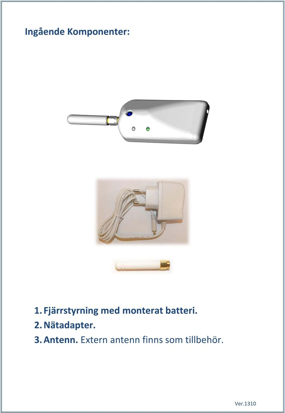 batteri. 2. Nätadapter. 3.