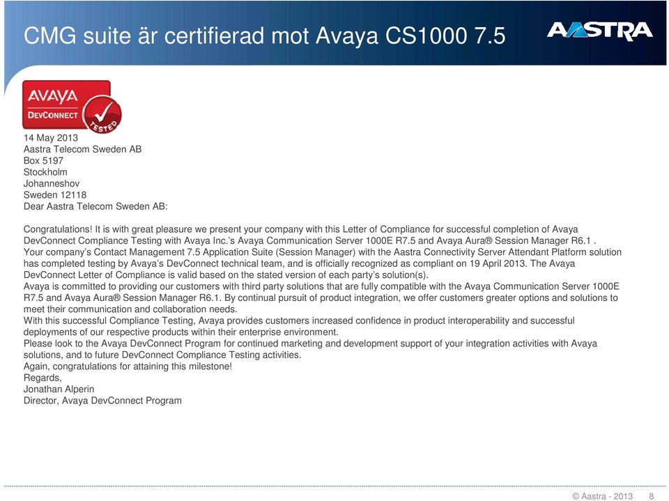 5 and Avaya Aura Session Manager R6.1. Your company s Contact Management 7.