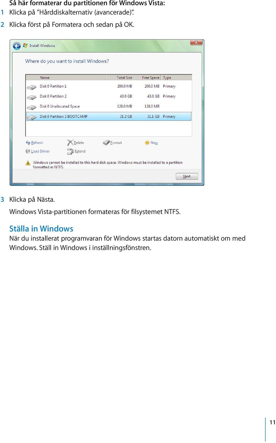 Windows Vista-partitionen formateras för filsystemet NTFS.