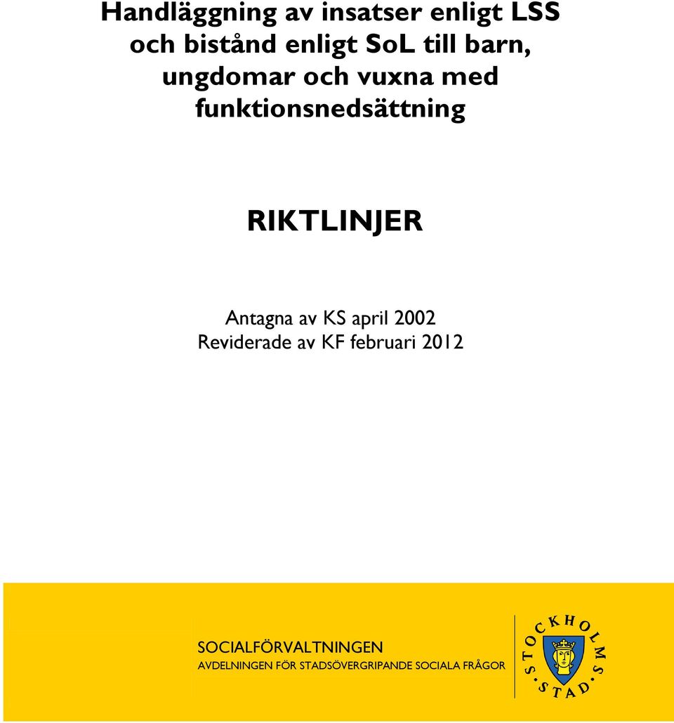 RIKTLINJER Antagna av KS april 2002 Reviderade av KF februari