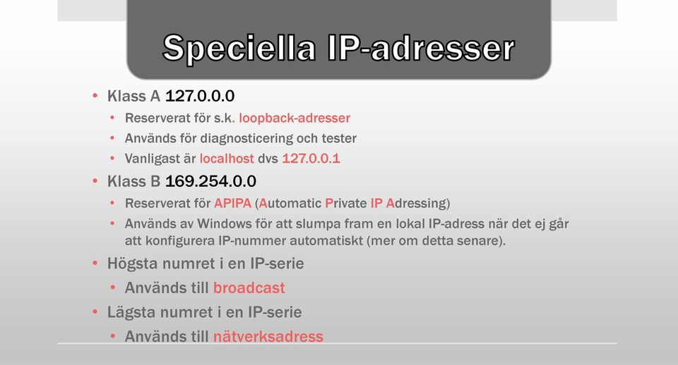 0.1 Klass B 169.254.0.0 Reserverat för APIPA (Automatic Private IP Adressing) Används av Windows för att slumpa
