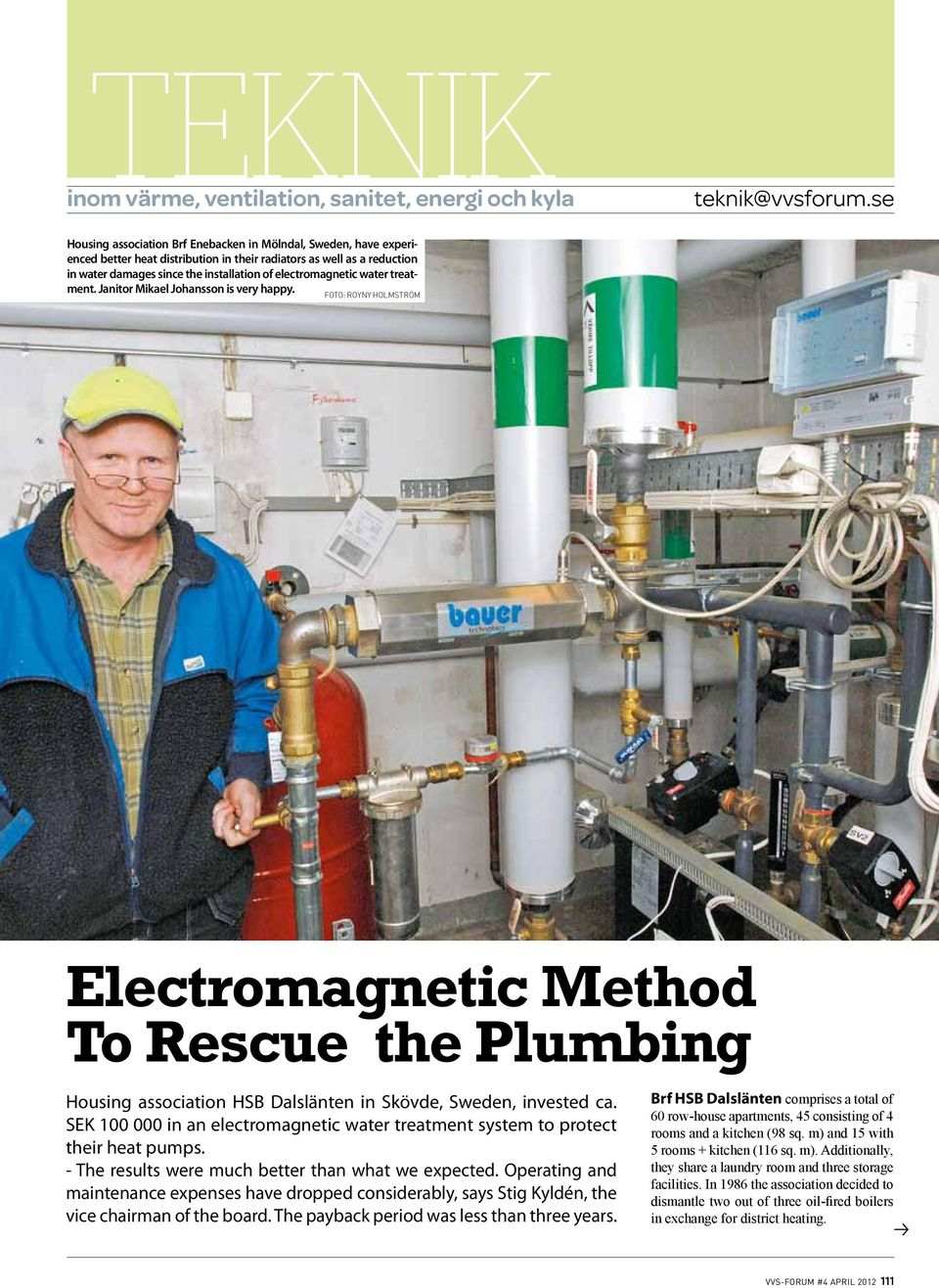water treatment. Janitor Mikael Johansson is very happy. Electromagnetic Method To Rescue the Plumbing Housing association HSB Dalslänten in Skövde, Sweden, invested ca.