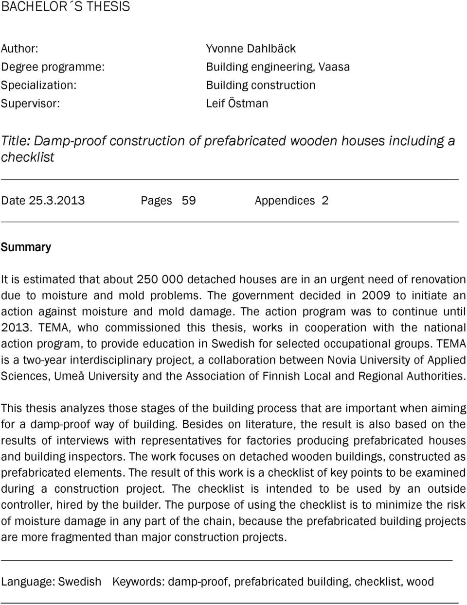 2013 Pages 59 Appendices 2 Summary It is estimated that about 250 000 detached houses are in an urgent need of renovation due to moisture and mold problems.