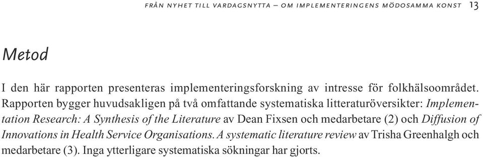 Rapporten bygger huvudsakligen på två omfattande systematiska litteraturöversikter: Implementation Research: A Synthesis of the