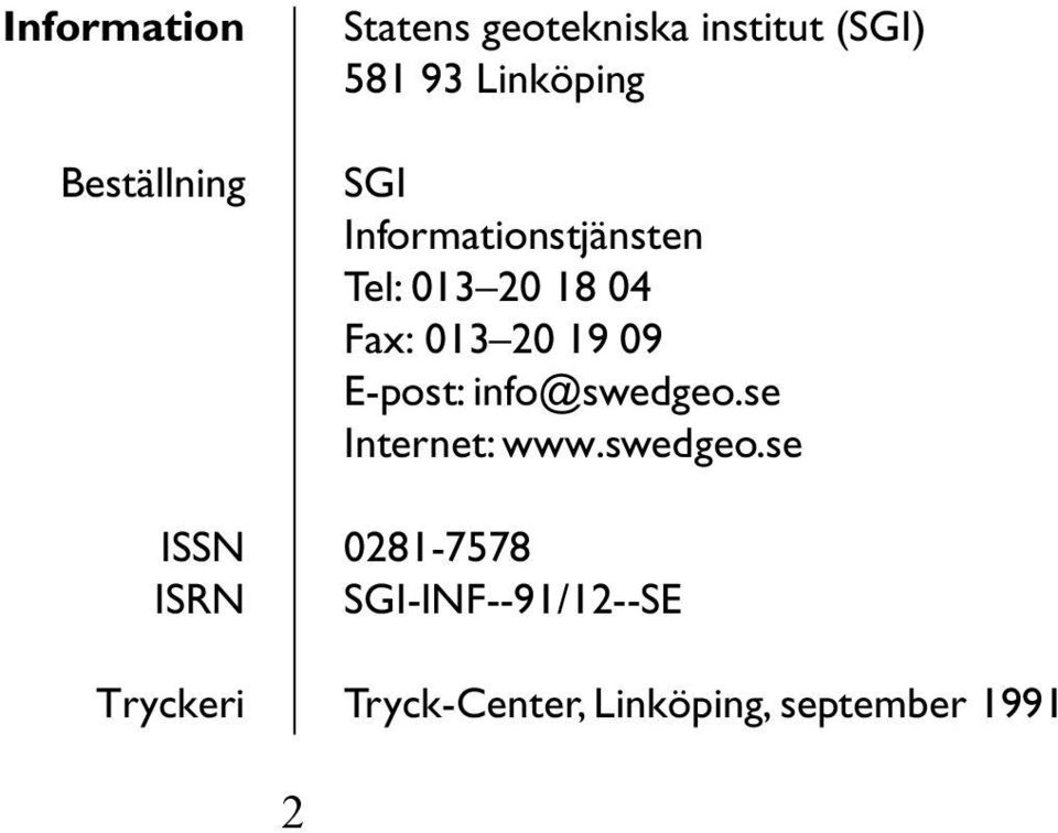 18 04 Fax: 013 20 19 09 E-post: info@swedgeo.se Internet: www.
