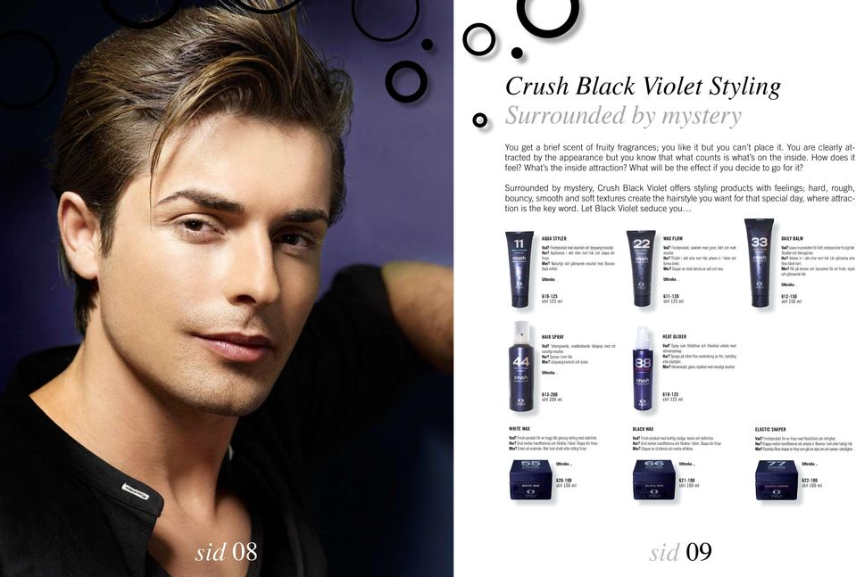 Surrounded by mystery, Crush Black Violet offers styling products with feelings; hard, rough, bouncy, smooth and soft textures create the hairstyle you want for that special day, where attraction is