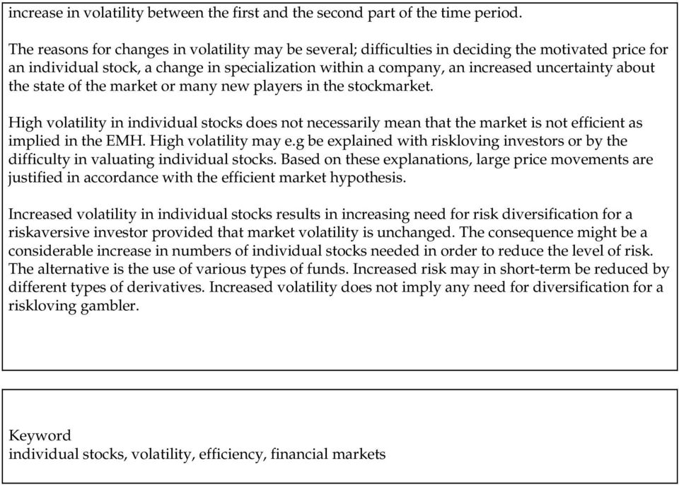 the state of the market or many new players in the stockmarket. High volatility in individual stocks does not necessarily mean that the market is not efficient as implied in the EMH.