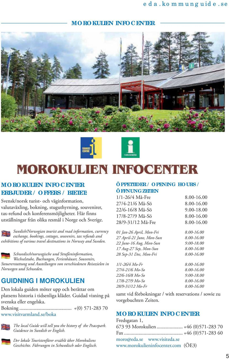 Swedish/Norwegian tourist and road information, currency exchange, bookings, cottages, souvenirs, tax refunds and exhibitions of various travel destinations in Norway and Sweden.