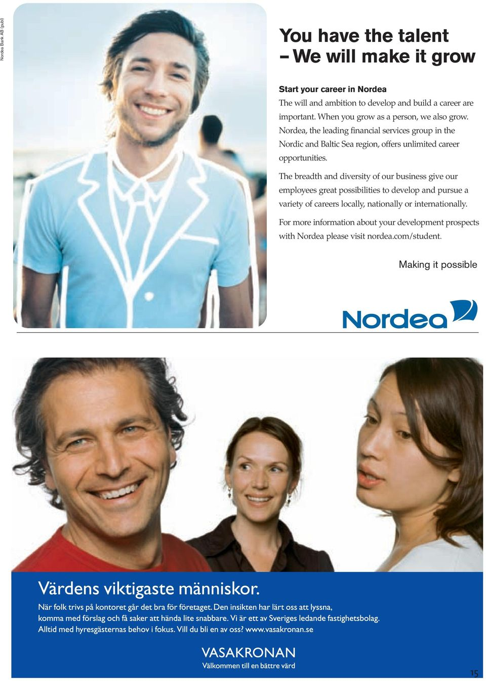 Nordea, the leading financial services group in the Nordic and Baltic Sea region, offers unlimited career opportunities.