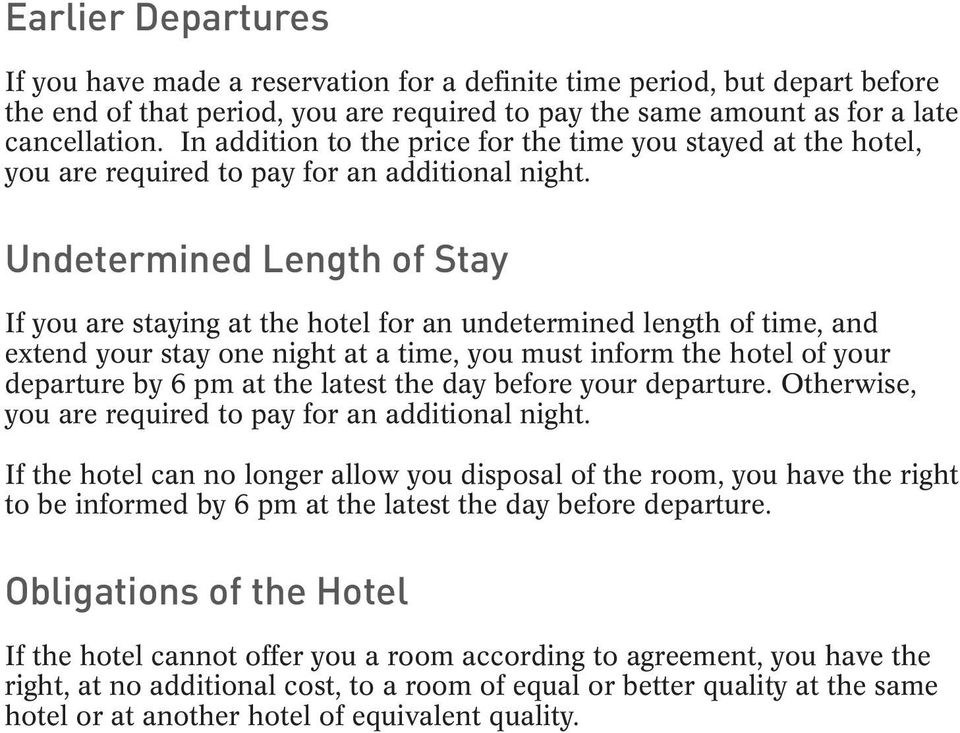 Undetermined Length of Stay If you are staying at the hotel for an undetermined length of time, and extend your stay one night at a time, you must inform the hotel of your departure by 6 pm at the