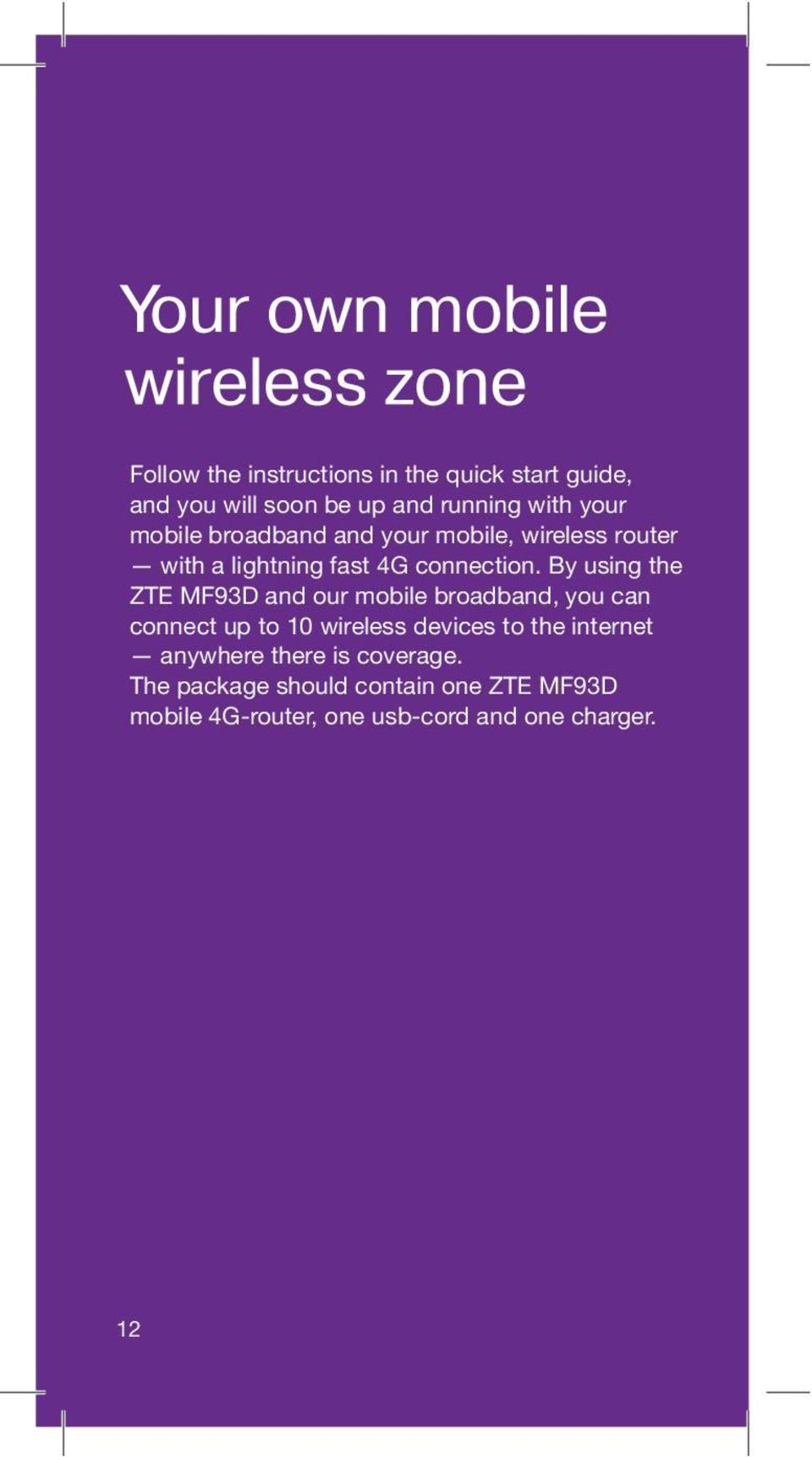 By using the ZTE MF93D and our mobile broadband, you can connect up to 10 wireless devices to the